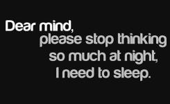 Dear Mind Please Stop Thinking So Much At Night I Need To Sleep Picture
