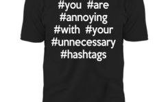 Annoying Hashtags Funny Quote T Shirt