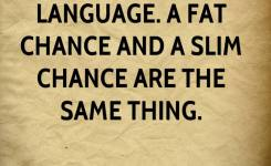 English Is A Funny Language A Fat Chance And A Slim Chance Are The Same