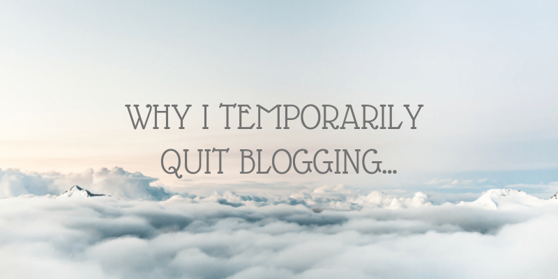 Why I temporarily quit blogging