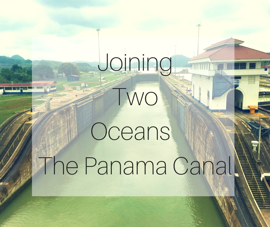 Joining Two Oceans The Panama Canal