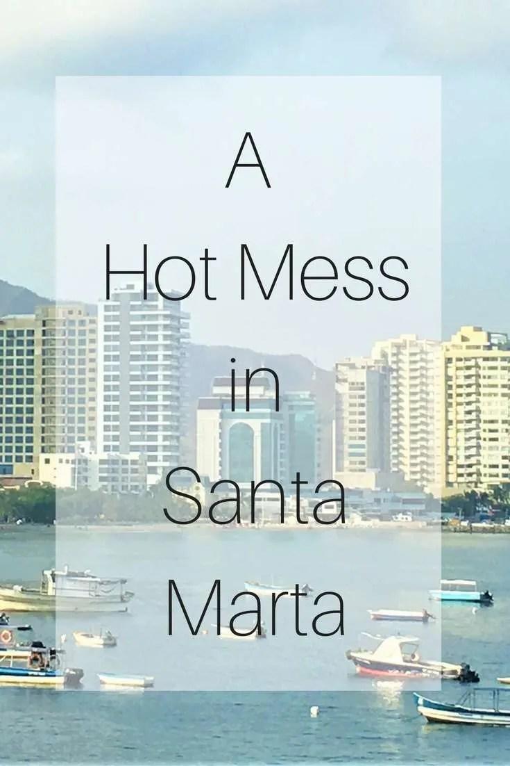 A Hot Mess in Santa Marta