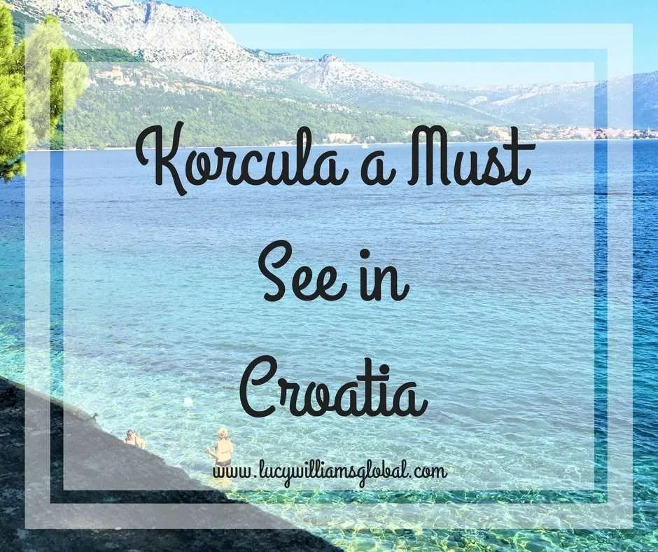 Korcula A Must See in Croatia - Lucy Williams Global