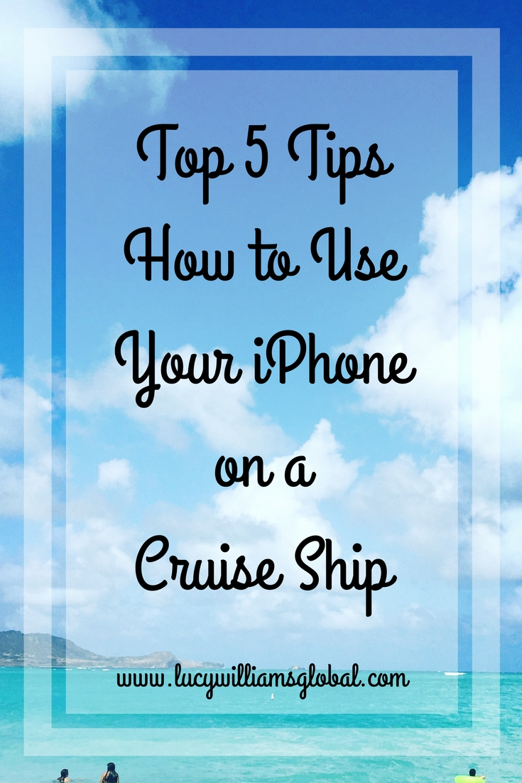 Top 5 Tips How to Use Your iPhone on a Cruise Ship - Lucy Williams Global