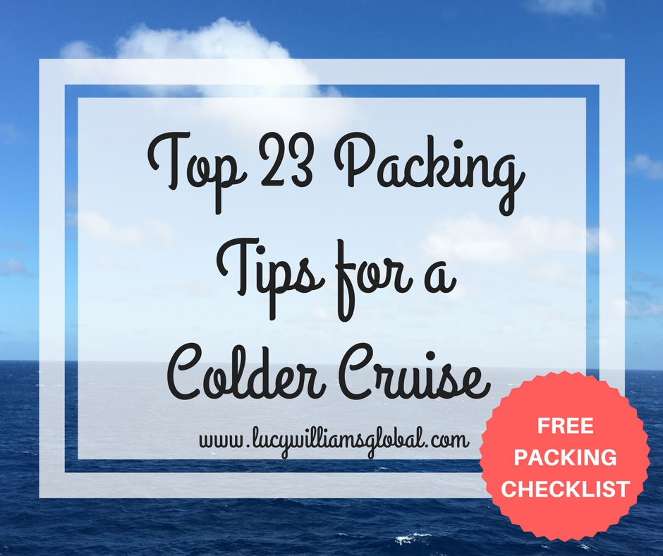 Top 23 Packing Tips for Cold Cruise UK - Lucy Williams Global