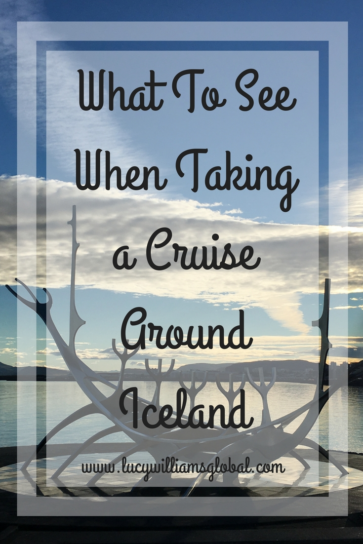 What To See When Taking A Cruise Around Iceland in Summer - Lucy Williams Global