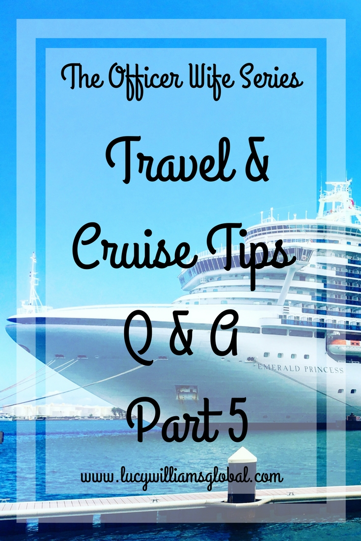THE OFFICER WIFE SERIES – TRAVEL & CRUISE TIPS – PART 5 - Lucy Williams Global