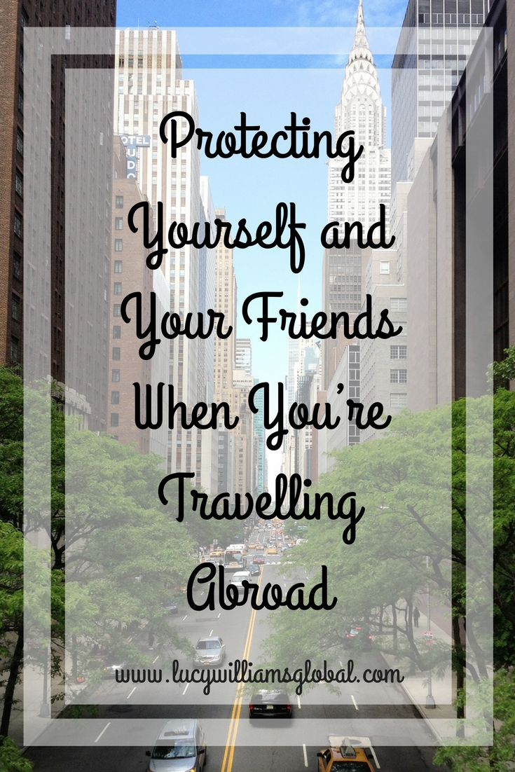 Protecting Yourself and Your Friends When You're Travelling Abroad