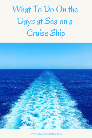 What To Do On the Days at Sea on a Cruise Ship - Lucy Williams Global