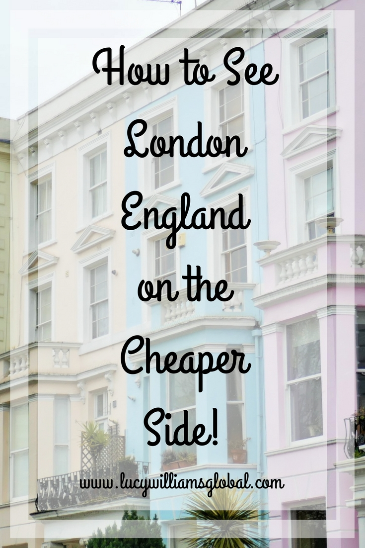 How to See London on the Cheaper Side! - Lucy Williams Global