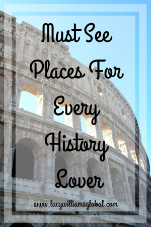 Must See Places For Every History Lover - Lucy Williams Global #history #uk #london #rome #italy #athens #greece #giza #egypt #machupicchu #peru #travelideas #traveltips