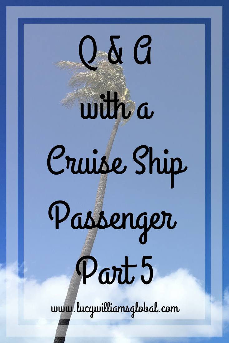 Q & A with a Cruise Ship Passenger - Part 5 - Lucy Williams Global