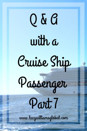 Q & A with a Cruise Ship Passenger - Part 7 - Lucy Williams Global