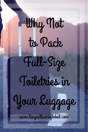 Why Not to Pack Full-Size Toiletries in Your Luggage - Lucy Williams Global
