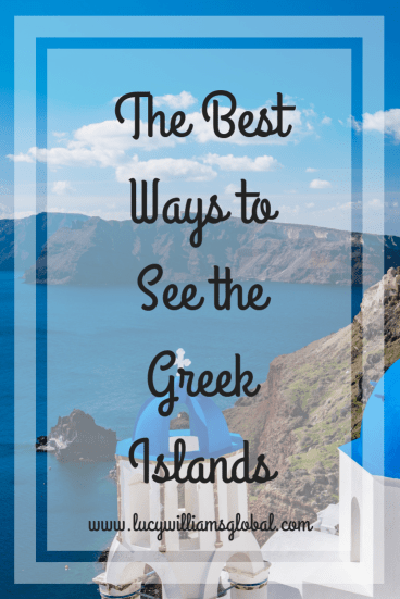 The Best Ways to See the Greek Islands - Lucy Williams Global