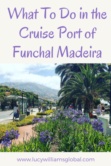 What To Do in the Cruise Port of Funchal Madeira - Lucy Williams Global