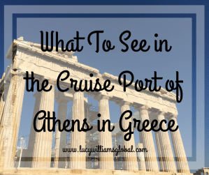 What To See in The Cruise Port of Athens in Greece - Lucy Williams Global