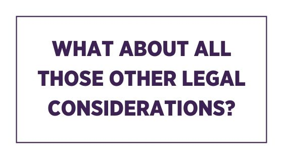 What about all those other legal considerations?