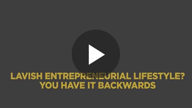 Lavish Entrepreneurial lifestyle? You have it backward