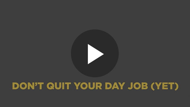 Don't quit your day job (yet)