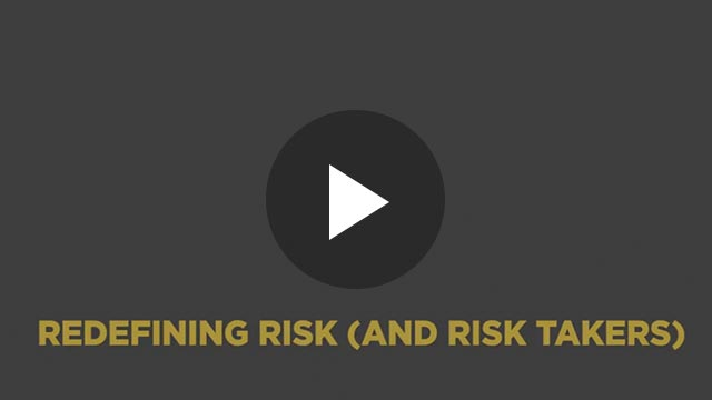Redefining Risk (and Risk Takers)
