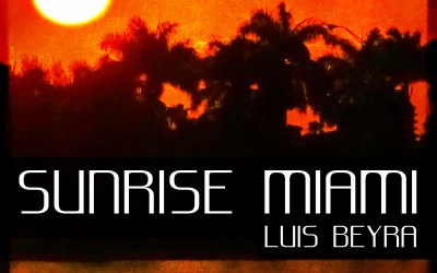 Sunrise Miami by Luis Beyra Out now!