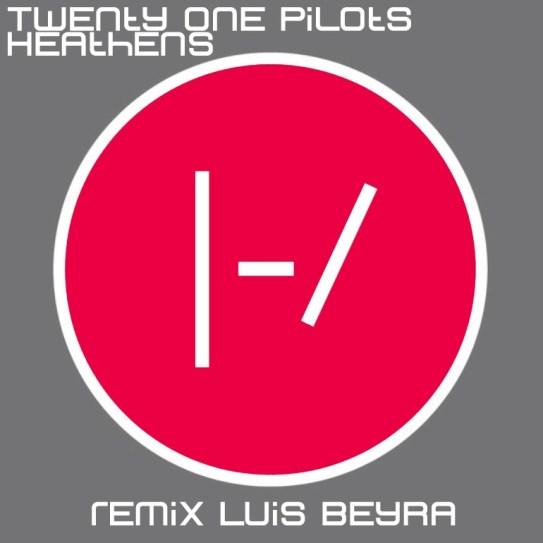twenty-one-pilots-heathens-remix-luis-beyra