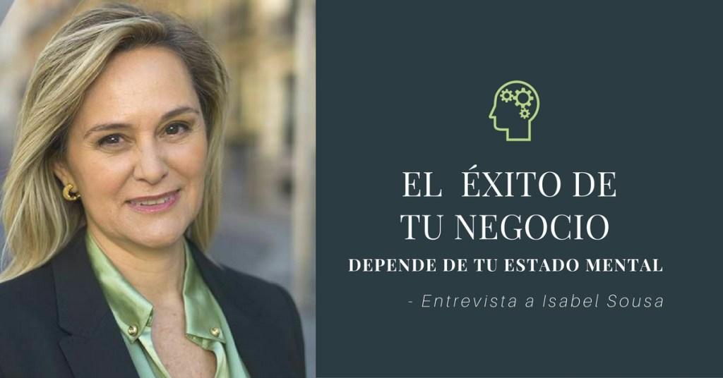 Entrevista a Isabel Sousa - El éxito de tu negocio depende de tu estado mental