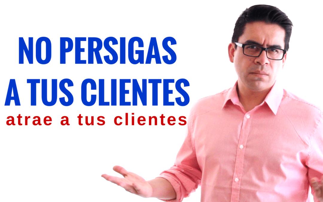 Cómo atraer clientes a tu negocio – ¡No persigas más a tus clientes!