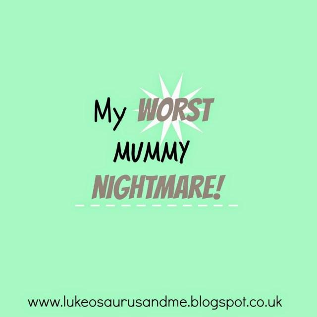 My Worst Mummy Nightmare from lukeosaurusandme.co.uk