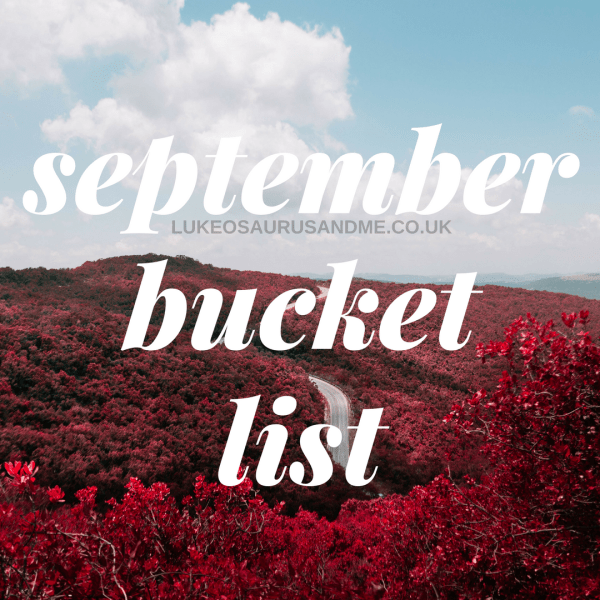 September 16 Monthly Bucket List at http://lukeosaurusandme.co.uk
