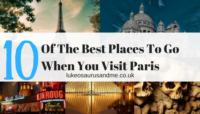10 places to go when you visit Paris at family lifestyle blog https://lukeosaurusandme.co.uk
