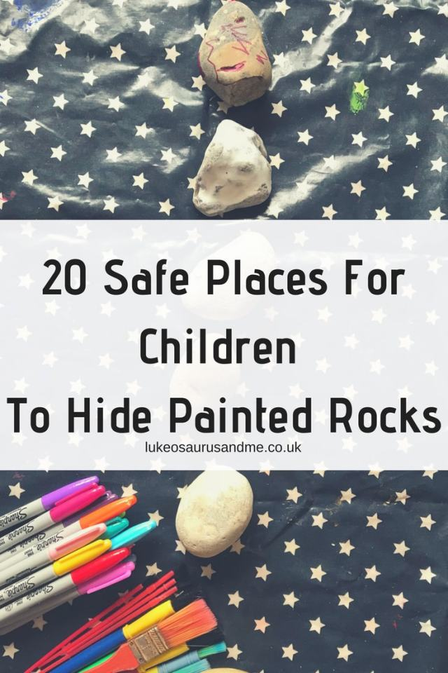 20 Safe Places For Children To Hide Painted Rocks at https://lukeosaurusandme.co.uk