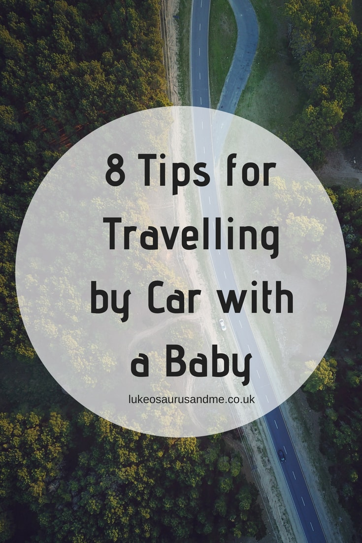 Parenting - 8 Tips for Travelling by Car with a Baby at https://lukeosaurusandme.co.uk