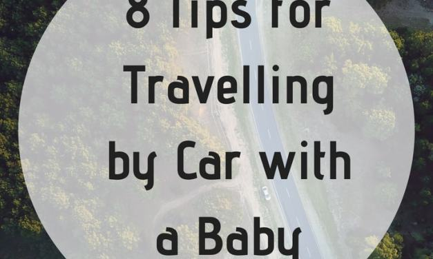 8 Tips for Travelling by Car with a Baby