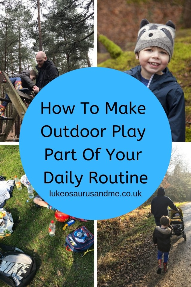 How to make sure outdoor play is part of your daily routine at https://lukeosaurusandme.co.uk