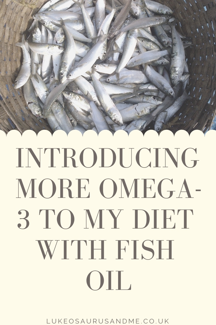 Introducing more Omega-3 to my diet with Fish Oil at https://lukeosaurusandme.co.uk