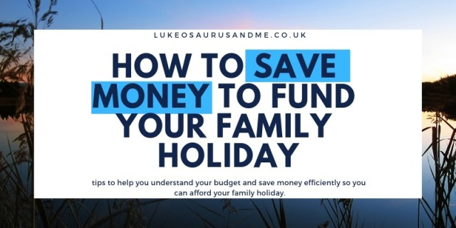 How I saved up for a family holiday on a low income - useful tips for making and saving money for the holiday fund. Read more at https://lukeosaurusandme.co.uk