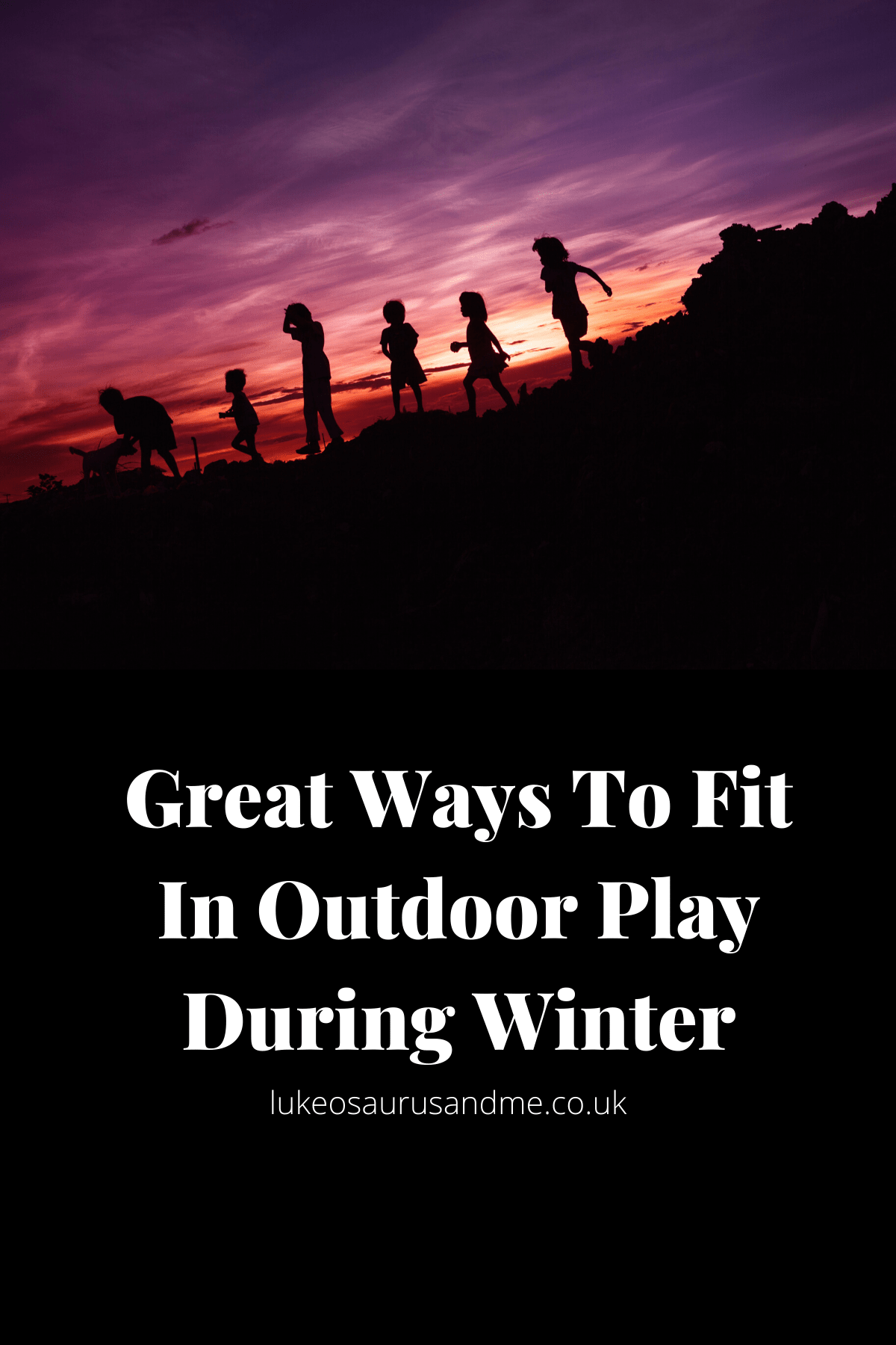 """Children and their dog running down a hill silhouetted against the sunset. The words """"Great Ways To Fit In Outdoor Play"""" are underneath the image in white text with a black background."""
