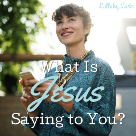 Lullaby Lark | What Is Jesus Saying To You? | Day 4 Redeemed Easter Devotional Series
