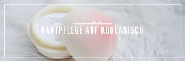 Hautpflege auf Koreanisch - Die zehn Schritte der koreanischen Hautpflege Routine