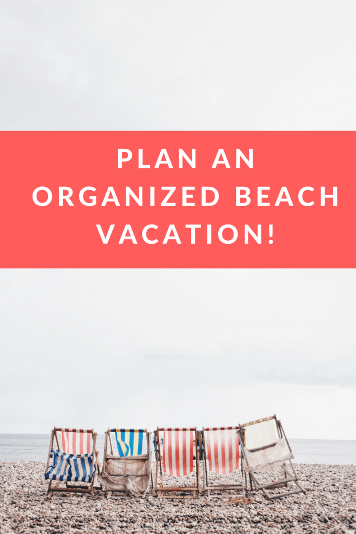 How to plan an organized beach vacation: tips for making your summer family vacation the best one EVER!