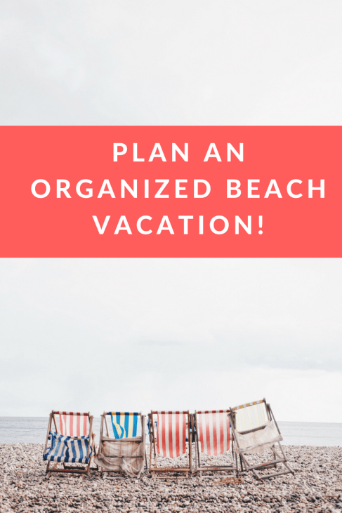 Plan An organized BEach vacation!