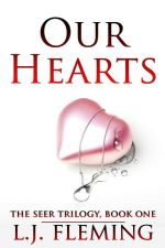Our Hearts: The Seer Trilogy: Book One by L.J. Fleming