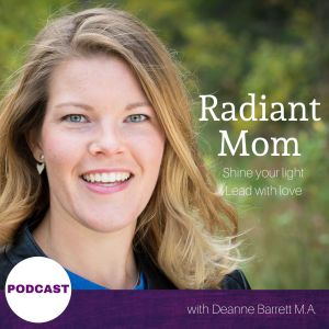 Radiant Mom Podcast - Deanne Barrett - Shine your light - Lead with love