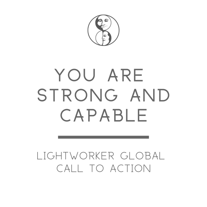 You are Strong and Capable - Lightworker Global Call to Action - LunaHolistic.com