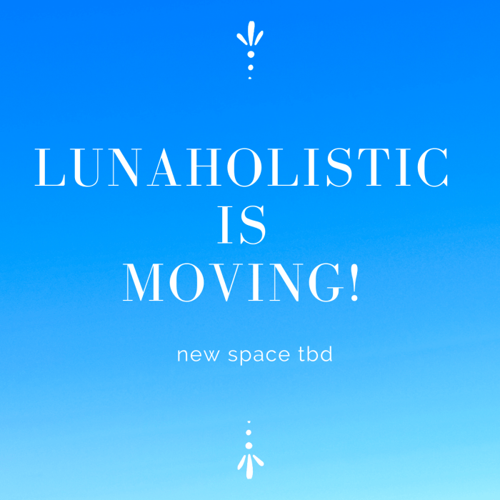 LunaHolistic is Moving - new space tbd