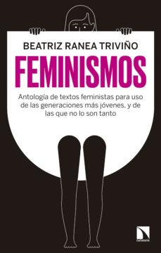 FEMINISMOS . ANTOLOGÍA DE TEXTOS FEMINISTAS PARA USO DE LAS NUEVAS GENERACIONES, Y DE LAS QUE NO LO SON TANTO