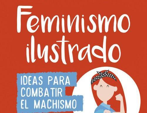 FEMINISMO ILUSTRADO . IDEAS PARA COMBATIR EL MACHISMO