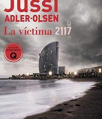 La víctima 2117 Un caso que sitúa Barcelona en el centro de un rompecabezas criminal / Adler-Olsen, Jussi